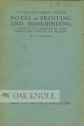 NOTES ON PRINTING AND BOOKBINDING, A GUIDE TO THE EXHIBITION OF TOOLS AND MATERIALS USED IN THE...