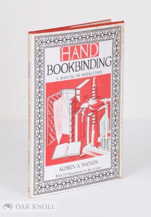 HAND BOOKBINDING, A MANUAL OF INSTRUCTION. Aldren A. Watson