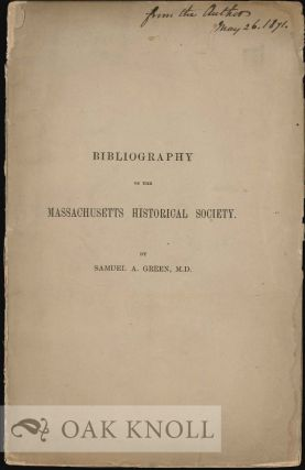 BIBLIOGRAPHY OF THE MASSACHUSETTS HISTORICAL SOCIETY. Samuel A. Green