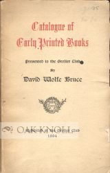 CATALOGUE OF EARLY PRINTED BOOKS PRESENTED TO THE GROLIER CLUB BY DAVID WOLFE BRUCE