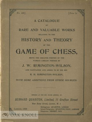 A CATALOGUE OF RARE AND VALUABLE WORKS RELATING TO THE HISTORY AND THEORY OF THE GAME OF CHESS,...