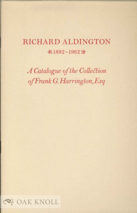 RICHARD ALDINGTON 1892-1962. A CATALOGUE OF THE FRANK G. HARRINGTON COLLECTION OF RICHARD...