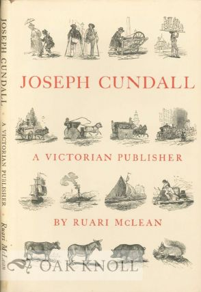JOSEPH CUNDALL, A VICTORIAN PUBLISHER. NOTES ON HIS LIFE AND A CHECK-LIST OF HIS BOOKS. Ruari McLean