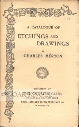 A CATALOGUE OF ETCHINGS AND DRAWINGS BY CHARLES MÉRYON