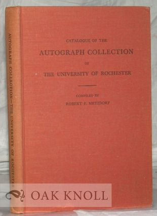 CATALOGUE OF THE AUTOGRAPH COLLECTION OF THE UNIVERSITY OF ROCHESTER. Robert F. Metzdorf