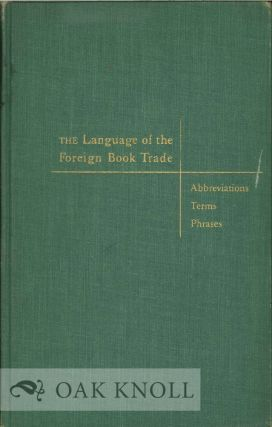 LANGUAGE OF THE FOREIGN BOOK TRADE, ABBREVIATIONS TERMS AND PHRASES. Jerrold Orne