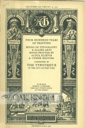 FOUR HUNDRED YEARS OF PRINTING, BOOKS ON TYPOGRAPHY & ALLIED ARTS ... CONSIGNED BY THE TYPOTHETAE OF THE CITY OF NEW YORK.