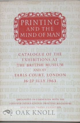 PRINTING AND THE MIND OF MAN, CATALOGUE OF AN EXHIBITION OF FINE PRINTING AT THE BRITISH MUSEUM....