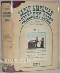 EARLY AMERICAN CHILDREN'S BOOKS WITH BIBLIOGRAPHICAL DESCRIPTIONS OF THE BOOKS IN HIS PRIVATE...
