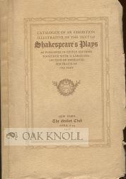 CATALOGUE OF AN EXHIBITION ILLUSTRATIVE OF THE TEXT OF SHAKESPEARE'S PLAYS AS PUBLISHED IN EDITED...