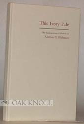 THIS IVORY PALE, THE SHAKESPEARE COLLECTION OF ALLERTON C. HICKMOTT. Allerton C. Hickmott