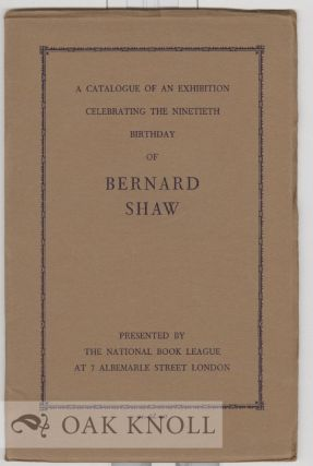 BERNARD SHAW, CATALOGUE OF AN EXHIBITION AT 7 ALBEMARLE ST., LONDON TO CELEBRATE HIS NINETIETH...