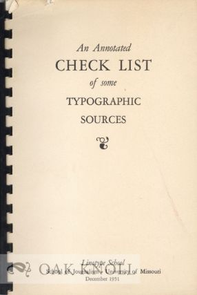 ANNOTATED CHECK LIST OF SOME TYPOGRAPHIC SOURCES