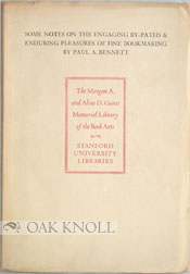 SOME NOTES ON THE ENGAGING BY-PATHS & ENDURING PLEASURES OF FINE BOOKMAKING. Paul A. Bennett.