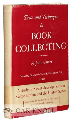 TASTE AND TECHNIQUE IN BOOK COLLECTING, A STUDY OF RECENT DEVELOPMENTS IN GREAT BRITAIN AND THE UNITED STATES. John Carter.