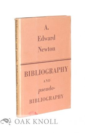 BIBLIOGRAPHY AND PSEUDO-BIBLIOGRAPHY. A. Edward Newton