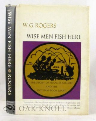 WISE MEN FISH HERE, THE STORY OF FRANCES STELOFF AND THE GOTHAM BOOK MART