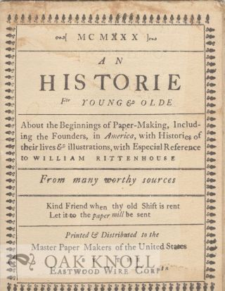 AN HISTORIE FOR YOUNG & OLDE, ABOUT THE BEGINNINGS OF PAPER-MAKING INCLUDING THE FOUNDERS, IN...