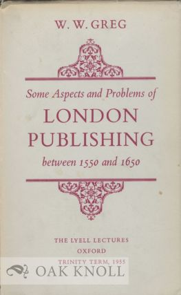 SOME ASPECTS AND PROBLEMS OF LONDON PUBLISHING BETWEEN 1550 AND 1650. W. W. Greg