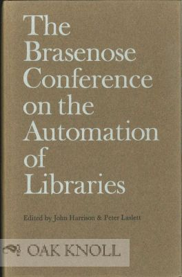THE BRASENOSE CONFERENCE ON THE AUTOMATION OF LIBRARIES. John Harrison, Peter Laslett