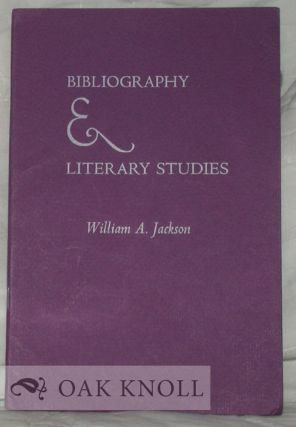 BIBLIOGRAPHY & LITERARY STUDIES. William A. Jackson