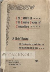 JUBILEE OF THE LONDON SOCIETY OF COMPOSITORS, A BRIEF RECORD OF EVENTS PRIOR TO AND SINCE ITS...