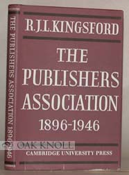 PUBLISHERS ASSOCIATION, 1896-1946, WITH AN EPILOGUE. R. J. L. Kingsford
