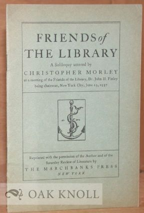 FRIENDS OF THE LIBRARY, A SOLILOQUY. Christopher Morley