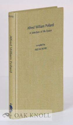 ALFRED WILLIAM POLLARD: A SELECTION OF HIS ESSAYS. Fred W. Roper
