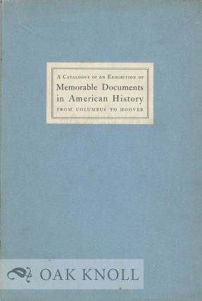CATALOGUE OF AN EXHIBITION OF MEMORABLE DOCUMENTS IN AMERICAN HISTORY FROM COLUMBUS TO HOOVER,...