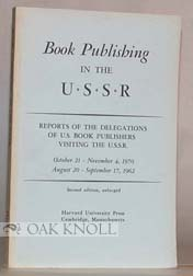 BOOK PUBLISHING IN THE U.S.S.R., REPORTS OF THE DELEGATIONS OF U.S. BOOK PUBLISHERS VISITING THE...