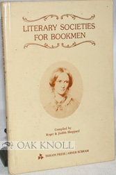 LITERARY SOCIETIES FOR BOOKMEN A COLLECTION OF SOCIETIES, CLUBS AND PERIODICALS IN ENGLAND AND AMERICA RELATING TO LITERATURE AND THE ARTS.