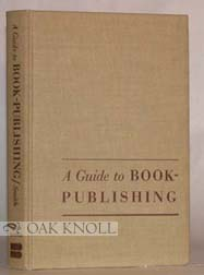 A GUIDE TO BOOK-PUBLISHING. Datus C. Smith