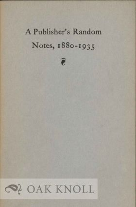 A PUBLISHER'S RANDOM NOTES, 1880-1935