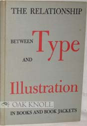 THE RELATIONSHIP BETWEEN TYPE AND ILLUSTRATION IN BOOKS AND BOOK JACKETS