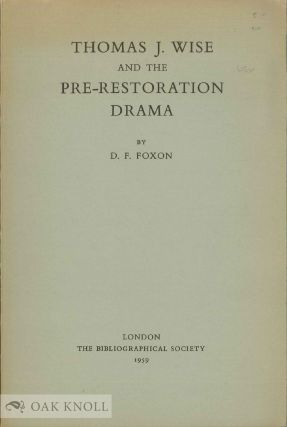 THOMAS J. WISE AND THE PRE-RESTORATION DRAMA, A STUDY IN THEFT AND SOPHISTICATION. D. F. Foxon