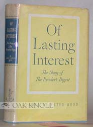OF LASTING INTEREST, THE STORY OF THE READER'S DIGEST. James Playsted Wood
