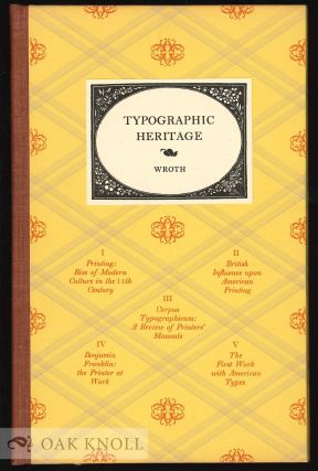 TYPOGRAPHIC HERITAGE, SELECTED ESSAYS. Lawrence C. Wroth