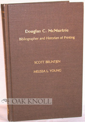 DOUGLAS C. MCMURTRIE, BIBLIOGRAPHER AND HISTORIAN OF PRINTING. Scott B. Young, Melissa L