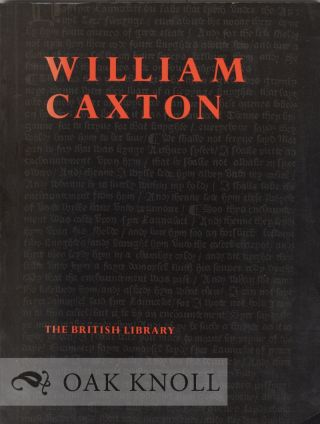 WILLIAM CAXTON, AN EXHIBITION TO COMMEMORATE THE QUINCENTENARY OF THE INTRODUCTION OF PRINTING...