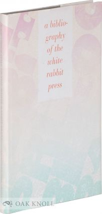 A BIBLIOGRAPHY OF THE WHITE RABBIT PRESS.