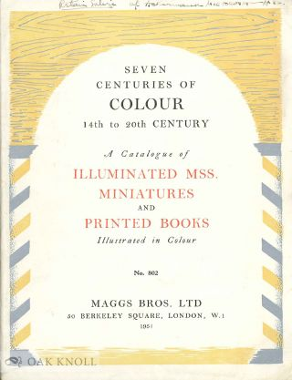 SEVEN CENTURIES OF COLOUR, 14TH TO 20TH CENTURY, A CATALOGUE OF ILLUMINATED MSS., MINIATURES AND...