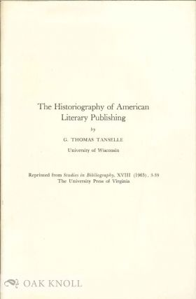 HISTORIOGRAPHY OF AMERICAN LITERARY PUBLISHING. G. Thomas Tanselle