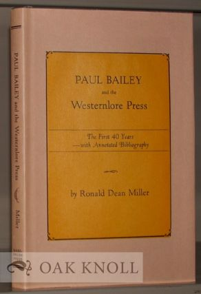 PAUL BAILEY AND THE WESTERNLORE PRESS, THE FIRST 40 YEARS WITH ANNOTATED BIBLIOGRAPHY. Ronald...