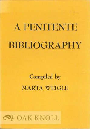 PENITENTE BIBLIOGRAPHY. Marta Weigle