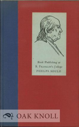 BOOK PUBLISHING AT B. FRANKLIN'S COLLEGE A HISTORIC PAPER. Phelps Soule