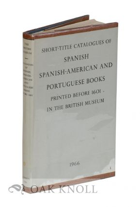 SHORT-TITLE CATALOGUES OF SPANISH, SPANISH-AMERICAN AND PORTUGUESE BOOKS PRINTED BEFORE 1601 IN...