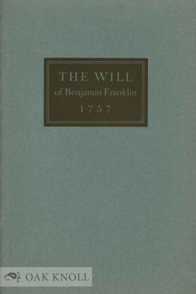 WILL OF BENJAMIN FRANKLIN 1757 Now Reproduced in Facsimile together with an Introduction by Carl...