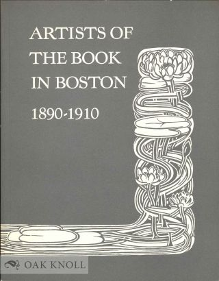 ARTISTS OF THE BOOK IN BOSTON, 1890-1910. Nancy Finlay.