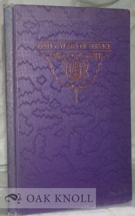 FORTY YEARS OF SERVICE, PUBLISHED IN COMMEMORATION OF THE FORTIETH ANNIVERSARY OF D.C. HEATH AND COMPANY.